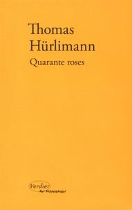 Thomas Hürlimann - Quarante roses.