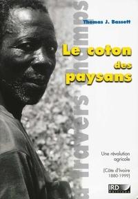 Thomas-J Bassett - Le coton des paysans - Une révolution agricole (Côte d'Ivoire, 1880-1999).