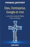 Thomas Jauffret - Dieu, l'entreprise, Google et moi - La doctrine sociale de l'Eglise à l'ère du numérique.