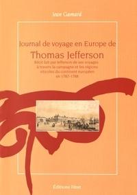 Thomas Jefferson et Jean Gamard - Journal de voyage en Europe de Thomas Jefferson - Récit fait par Jefferson de ses voyages à travers la campagne et les régions viticoles du continent européen en 1787-1788.