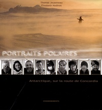 Thomas Jouanneau et Elisabeth Nodinot - Portraits polaires - Antarctique, sur la route de Concordia. 1 CD audio