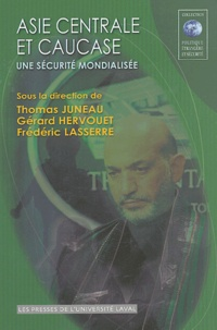 Thomas Juneau et Gérard Hervouet - Asie centrale et Caucase - Une sécurité mondialisée.