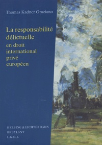 La responsabilité délictuelle en droit international privé européen - Thomas Kadner Graziano |