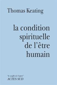 Thomas Keating - La condition spirituelle de l'être humain - Contemplation et transformation.