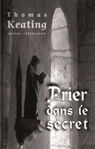 Thomas Keating - Prier dans le secret.