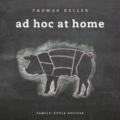 Thomas Keller - Ad Hoc at Home - Family-Style Recipes.