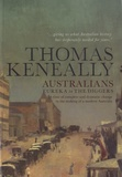 Thomas Keneally - Australians, From Eureka to the Diggers.