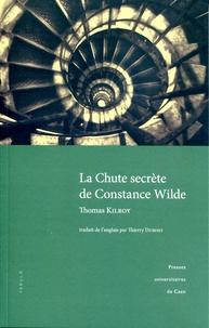 Thomas Kilroy - La chute secrète de Constance Wilde.