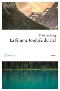 Thomas King - La femme tombée du ciel.