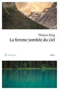 Thomas King et Caroline Lavoie - La femme tombée du ciel.