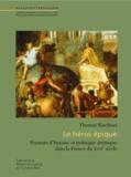 Thomas Kirchner - Héros épique - Peinture d'histoire et politique artistique dans la France du XVIIe.