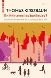 Thomas Kirszbaum - En finir avec les banlieues ? - Le désenchantement de la politique de la ville.
