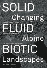 Thomas Kissling - Moving borders changing alpine landscapes /anglais.