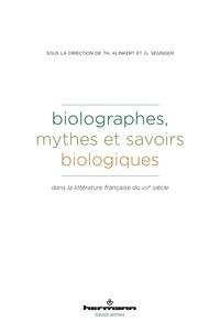 Thomas Klinkert et Gisèle Séginger - Biolographes, mythes et savoirs biologiques dans la littérature française du XIXe siècle.
