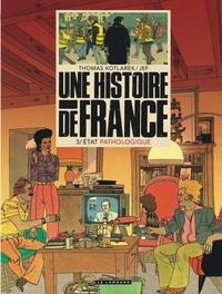 Thomas Kotlarek et  Jef - Une histoire de France Tome 3 : Etat pathologique.