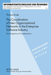 Thomas Kude - The Coordination of Inter-Organizational Networks in the Enterprise Software Industry - The Perspective of Complementors.