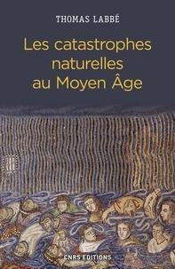 Thomas Labbé - Les catastrophes naturelles au Moyen Age.