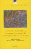 Thomas Labbé et Gerrit J. Schenk - Une histoire du sensible - La perception des victimes de catastrophe du XIIe au XVIIIe siècle.