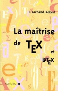 Thomas Lachand-Robert - La maîtrise de TEX et LaTEX.