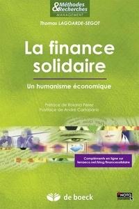 Thomas Lagoarde-Segot - La finance solidaire - Un humanisme économique.