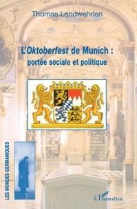 Thomas Landwehrlen - L'Oktoberfest de Munich : portée sociale et politique - Monographie socio-anthropologique.