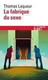 Thomas Laqueur - La fabrique du sexe - Essai sur le corps et le genre en Occident.