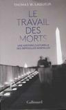 Thomas Laqueur - Le travail des morts - Une histoire culturelle des dépouilles mortelles.