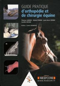 Thomas Launois et Roland Perrin - Guide pratique d'orthopédie et de chirurgie équine.
