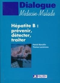 Thomas Laurenceau et Patrick Marcellin - Hépatite B : prévenir, détecter, traiter.