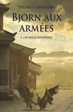 Thomas Lavachery - Bjorn aux armées Tome 2 : Les mille bannières.