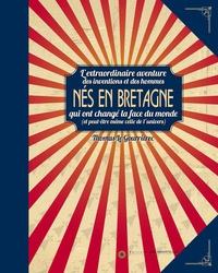 Thomas Le Gourrierec - Nés en Bretagne - L'extraordinaire aventure des inventions et des hommes qui ont changé la face du monde (et peut-être même de l'univers).