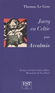 Thomas Le Gros - Jarry en Celtie puis Accalmie.