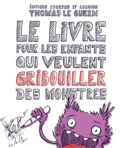 Thomas Le Guern - Le livre pour les enfants qui veulent gribouiller des monstres.
