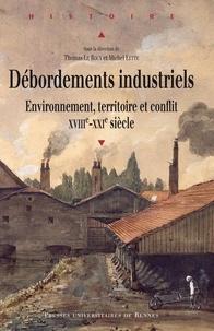 Thomas Le Roux et Michel Letté - Débordements industriels - Environnement, territoire et conflit (XVIIIe-XXIe siècle).