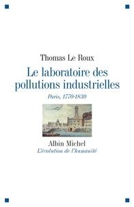 Thomas Le Roux et Thomas Le Roux - Le Laboratoire des pollutions industrielles - Paris, 1770-1830.
