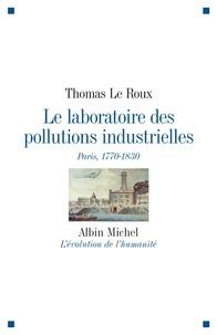 Thomas Le Roux - Le laboratoire des pollutions industrielles - Paris, 1770-1830.