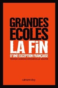 Thomas Lebègue et Emmanuelle Walter - Grandes Ecoles - La fin d'une exception française.