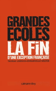 Thomas Lebègue et Emmanuelle Walter - Grandes écoles - La fin d'une exception française.