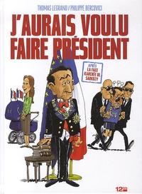 Thomas Legrand et Philippe Bercovici - J'aurais voulu faire président.