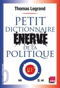 Thomas Legrand - Petit dictionnaire énervé de la politique.