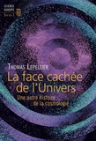 Thomas Lepeltier - La face cachée de l'univers - Une autre histoire de la cosmologie.