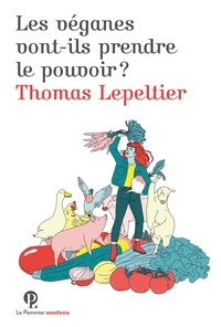 Thomas Lepeltier - Les véganes vont-ils prendre le pouvoir ?.