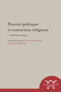 Thomas Lienhard et Isabelle Poutrin - Pouvoir politique et conversion religieuse. 1. Normes et mots.