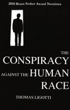 Thomas Ligotti - The Conspiracy against the Human Race.