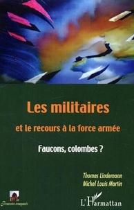 Thomas Lindemann - Les militaires et le recours à la force armée. - Faucons, colombes?.