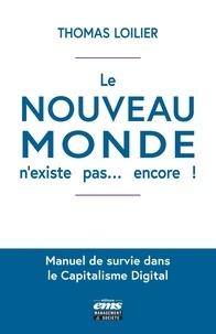 """Thomas Loilier - Le """"nouveau monde"""" n'existe pas... encore ! - Manuel de survie dans le capitalisme digital."""