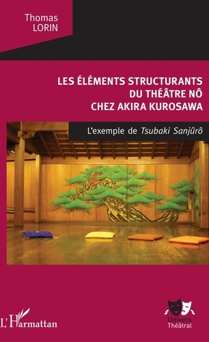 Les éléments structurants du théâtre nô chez Akira Kurosawa. L'exemple de Tsubaki Sanjuro