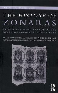 Thomas M. Banchich et Eugene N. Lane - The History of Zonaras - From Alexander Severus to the Death of Theodosius the Great.