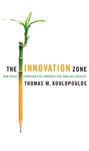 Thomas M. Koulopoulos - The Innovation Zone - How Great Companies Re-Innovate for Amazing Success.