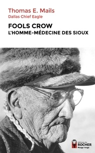 Thomas Mails - Fools Crow, l'homme-médecine des Sioux.